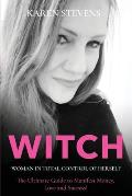 WITCH - Woman in Total Control of Herself: The Ultimate Guide To Manifest Money, Love and Success!