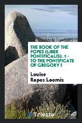 The Book of the Popes (Liber Pontificalis). 1 - To the Pontificate of Gregory I