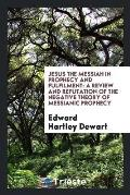 Jesus the Messiah in Prophecy and Fulfilment: A Review and Refutation of the Negative Theory of Messianic Prophecy