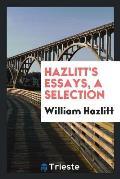 Hazlitt's Essays, a Selection