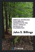 Medical Museums: With Special Reference to the Army Medical Museum at Washington