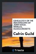 Genealogy of the Descendants of John Guild, Dedham, Massachusetts