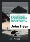 A Book of Prayers for Working Men of All Ranks: Earnestly Designed for Family Devotion and Prayer