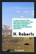 A Grammar of the Khassi Language. for the Use of Schools, Native Students, Officers and English Residents