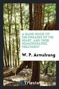 A Hand-Book of the Diseases of the Heart, and Their Homoeopathic Treatment
