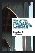 From Lake to Lake; Or, a Trip Across Country; A Narrative of the Wilds of Maine