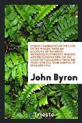 Byron's Narrative of the Loss of the Wager; With an Account of the Great Distresses Suffered by Himself and His Companions on the Coast of Patagonia f
