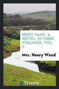 Bessy Rane. a Novel. in Three Volumes, Vol. II