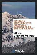 The Bible in Browning: With Particular Reference to the Ring and the Book