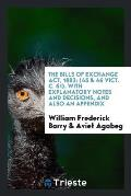 The Bills of Exchange Act, 1882: (45 & 46 Vict. C. 61). with Explanatory Notes and Decisions, and Also an Appendix