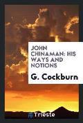John Chinaman: His Ways and Notions