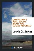 Our Nation's Peril; Social Ideals and Social Progress