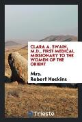 Clara A. Swain, M.D., First Medical Missionary to the Women of the Orient