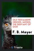 Old Testament Heroes; Moses, the Servant of God
