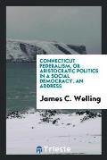 Connecticut Federalism, or Aristocratic Politics in a Social Democracy. an Address