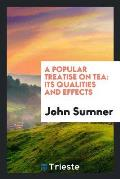 A Popular Treatise on Tea: Its Qualities and Effects