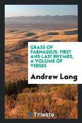 Grass of Parnassus: First and Last Rhymes, a Volume of Verses
