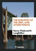 The Building of the Ship, and Other Poems