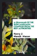 A Grammar of the Irish Language: Compiled from the Best Authorities