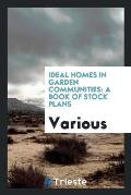 Ideal Homes in Garden Communities: A Book of Stock Plans