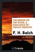 The Bridge of the Gods: A Romance of Indian Oregon