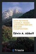 How to Write Clearly. Rules and Exercises on English Composition