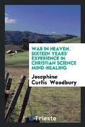 War in Heaven. Sixteen Years' Experience in Christian Science Mind-Healing