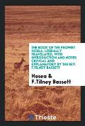 The Book of the Prophet Hosea, Literally Translated, with Introduction and Notes Critical and Explanatory by the Rev. F.Tilney Bassett