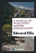 A Manual of What Every Mother Should Know