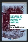The Works of Mary Roberts Rinehart: The Circular Staircase