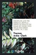 Discipline and the Derelict: Being a Series of Essays on Some of Those Who Tread the Green Carpet, Pp. 1-201