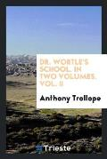 Dr. Wortle's School. in Two Volumes. Vol. II
