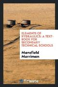 Elements of Hydraulics: A Text-Book for Secondary Technical Schools