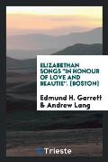 Elizabethan Songs in Honour of Love and Beautie. [boston]