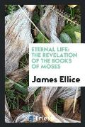 Eternal Life: The Revelation of the Books of Moses
