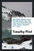 The First White Man of the West, Or, the Life and Exploits of Col. Dan'l Boone, Pp. 1-247