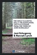 The Great Galeoto: Folly or Saintliness; Two Plays Done from the Verse of Jos? Echegaray Into ...