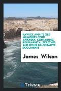Hawick and Its Old Memories: With Appendix: Containing Biographical Sketches and Other Illustrative Documents