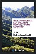 The Land Problem. (an Impartial Survey). Home Counties