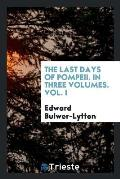 The Last Days of Pompeii. in Three Volumes. Vol. I