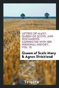 Letters of Mary, Queen of Scots, and Documents Connected with Her Personal History, Vol. III