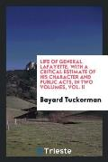 Life of General Lafayette, with a Critical Estimate of His Character and Public Acts, in Two Volumes, Vol. II
