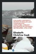 Columbia University Studies in English and Comparative Literature. Literary Influences in Colonial Newspapers, 1704-1750