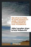 The Little Flowers of Saint Francis of Assisi. with Eight Illustrations by Paul Woodroffe