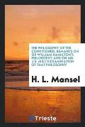 The Philosophy of the Conditioned, Remarks on Sir William Hamilton's Philosophy and on Mr. J.S. Mill's Examination of That Philosophy