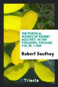 The Poetical Works of Robert Southey. in Ten Volumes, Volume VIII, Pp. 1-329