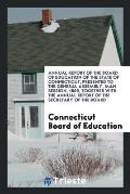 Annual Report of the Board of Education of the State of Connecticut, Presented to the General Assembly, Man Session, 1869, Together with the Annual Re
