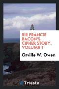 Sir Francis Bacon's Cipher Story, Volume 1