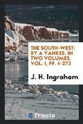 The South-West: By a Yankee. in Two Volumes. Vol. I, Pp. 1-273