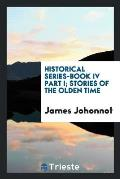Historical Series-Book IV Part I; Stories of the Olden Time